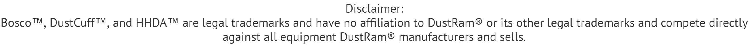 Bosco™, DustCuff™, and HHDA™ are legal trademarks and have no affiliation to DustRam® or its other legal trademarks.